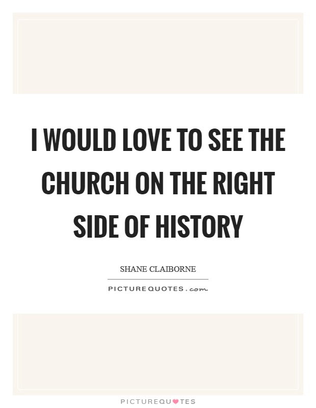 I Would Love To See The Church On The Right Side Of History