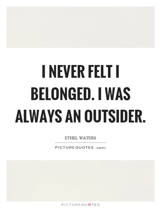 I Never Felt I Belonged I Was Always An Outsider Picture Quotes