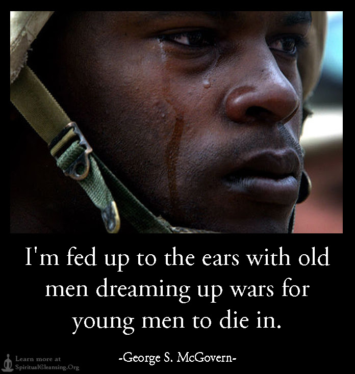 Im Fed Up To The Ears With Old Men Dreaming Up Wars For Young Men