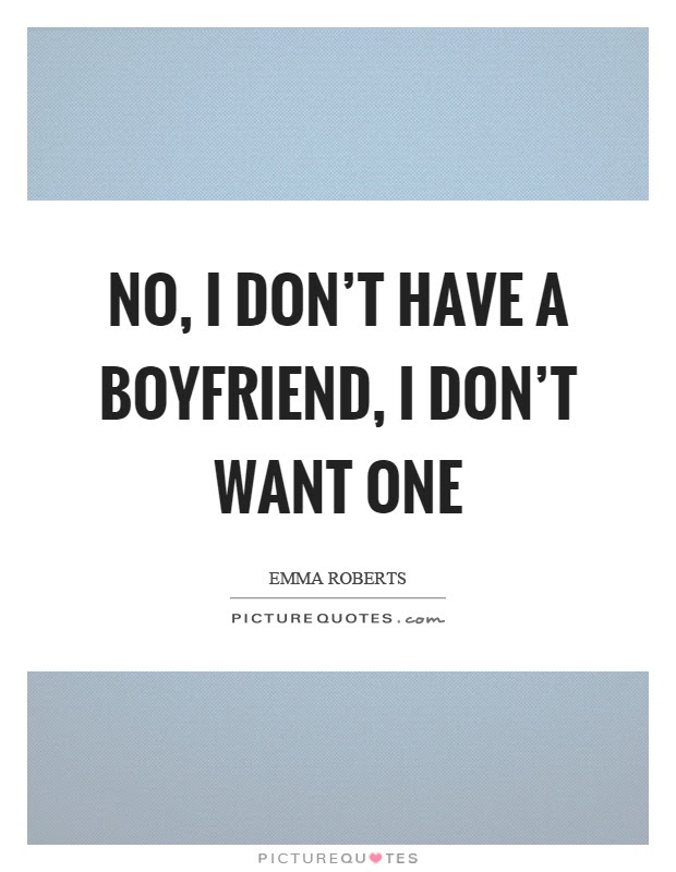 No I Dont Have A Boyfriend I Dont Want One Picture Quotes