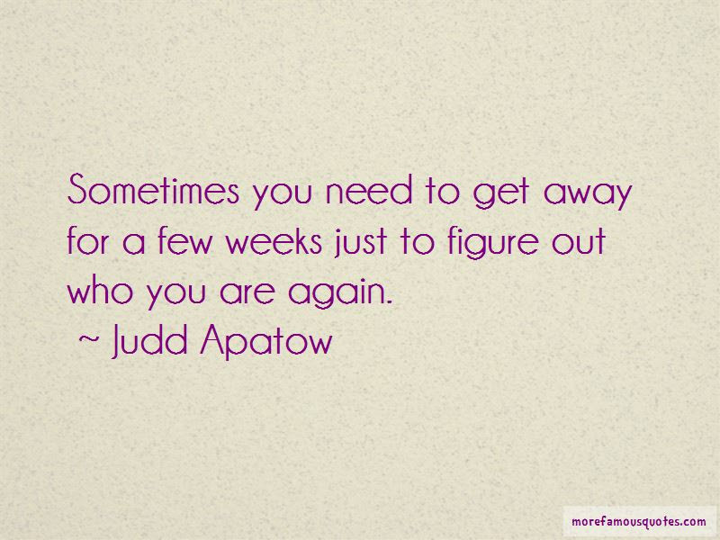 Sometimes You Need To Get Away Quotes Top 7 Quotes About Sometimes