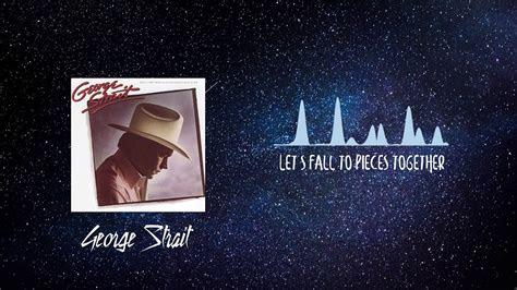lets fall  pieces  george strait greatest