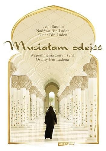 Okładka książki Musiałam odejść. Wspomnienia żony i syna Osamy bin Ladena