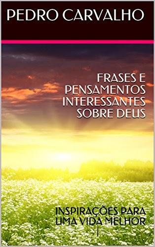 Baixar Livro FRASES E PENSAMENTOS INTERESSANTES SOBRE DEUS INSPIRAÇÕES PARA UMA VIDA MELHOR