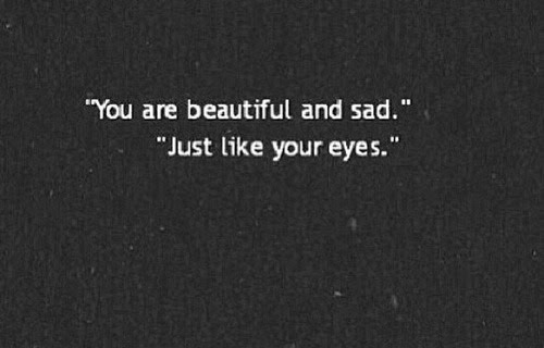 Love Pretty Beauty Quote Sad Eyes Quotes Beautiful Romance In Love I