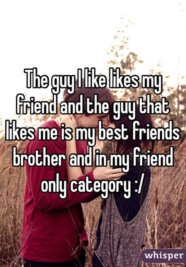 The Guy I Like Likes My Friend And The Guy That Likes Me Is My Best