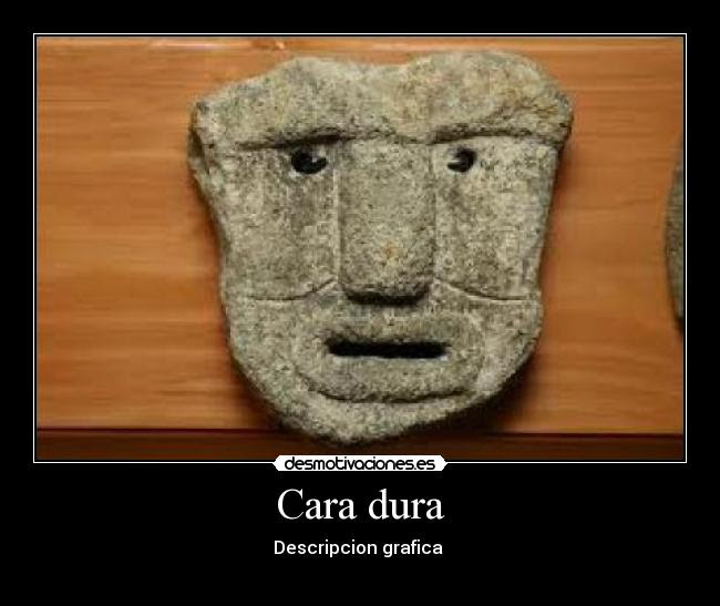 cara dura piedra