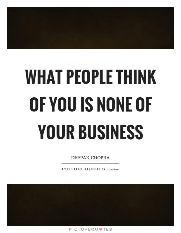 What People Think Of You Is None Of Your Business Picture Quotes