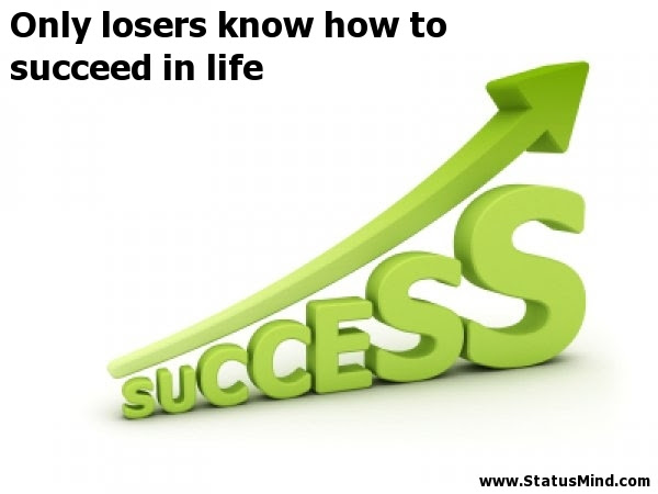 Only Losers Know How To Succeed In Life Statusmindcom