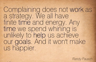 Work Quote By Randy Pausch Complaining Does Not Work As A Strategy