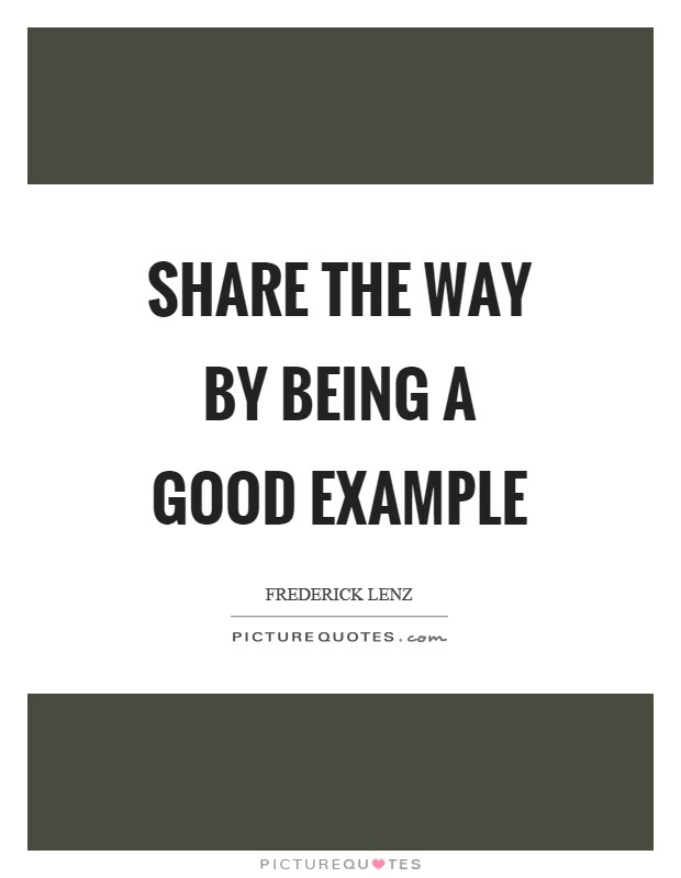 Share The Way By Being A Good Example Picture Quotes