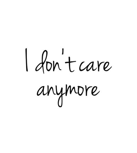 Dont Care Anymore Quotes Sayings