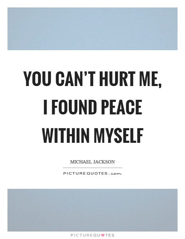 You Cant Hurt Me I Found Peace Within Myself Picture Quotes