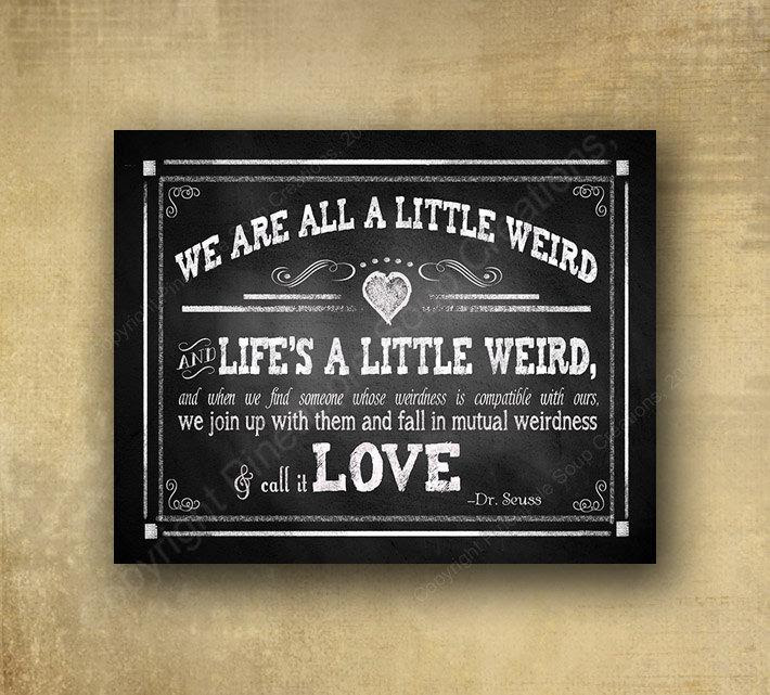 We Are All A Little Weird Dr Seuss Robert Fulghum Quote Wedding
