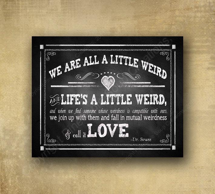 We Are All A Little Weird Dr Seuss Robert Fulghum Quote Wedding