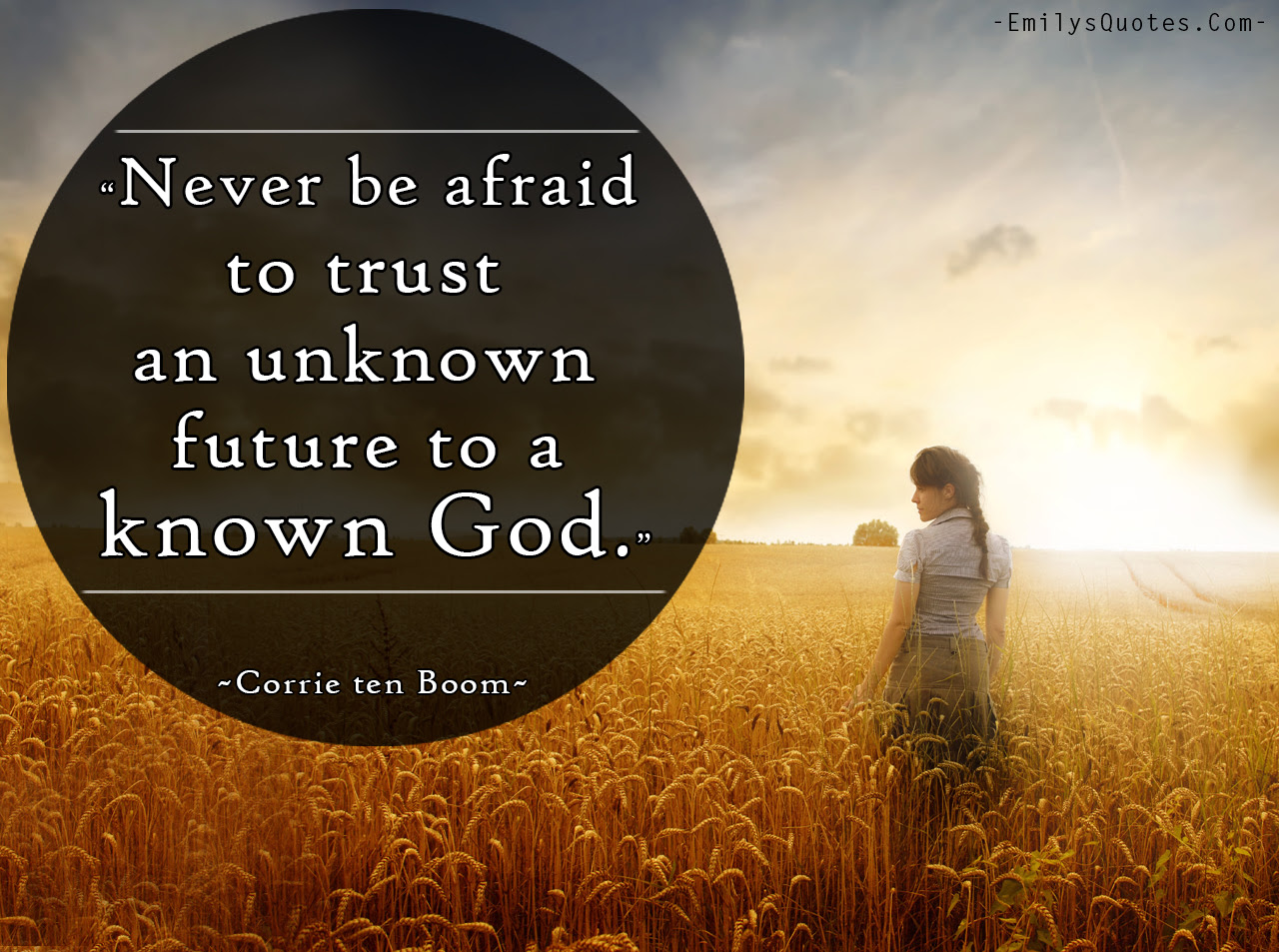 Never be afraid to trust an unknown future to a known God | Popular inspirational quotes at ...