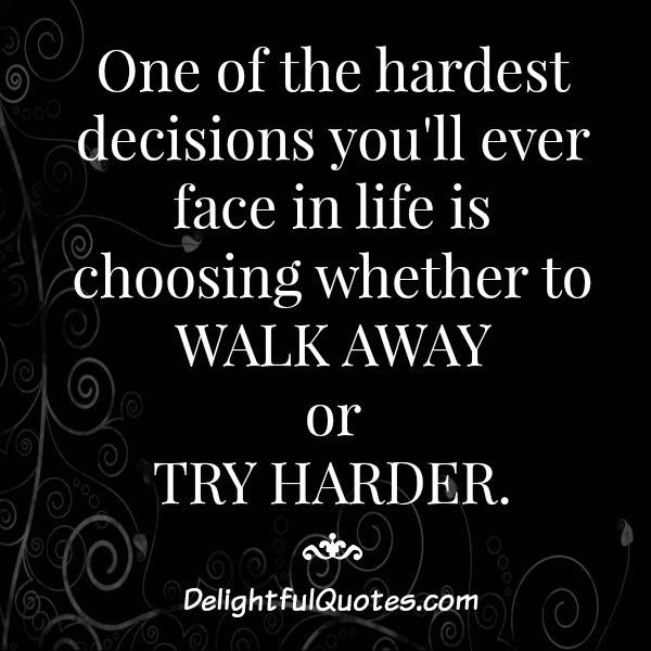 One Of The Hardest Decisions You Will Ever Face In Life Delightful