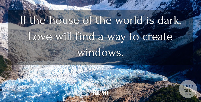 Rumi If The House Of The World Is Dark Love Will Find A Way To