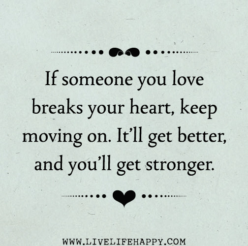 If Someone You Love Breaks Your Heart Keep Moving On Itll Get