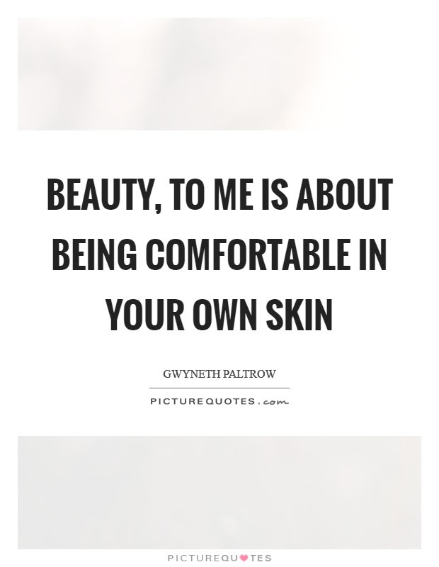 Beauty To Me Is About Being Comfortable In Your Own Skin Picture