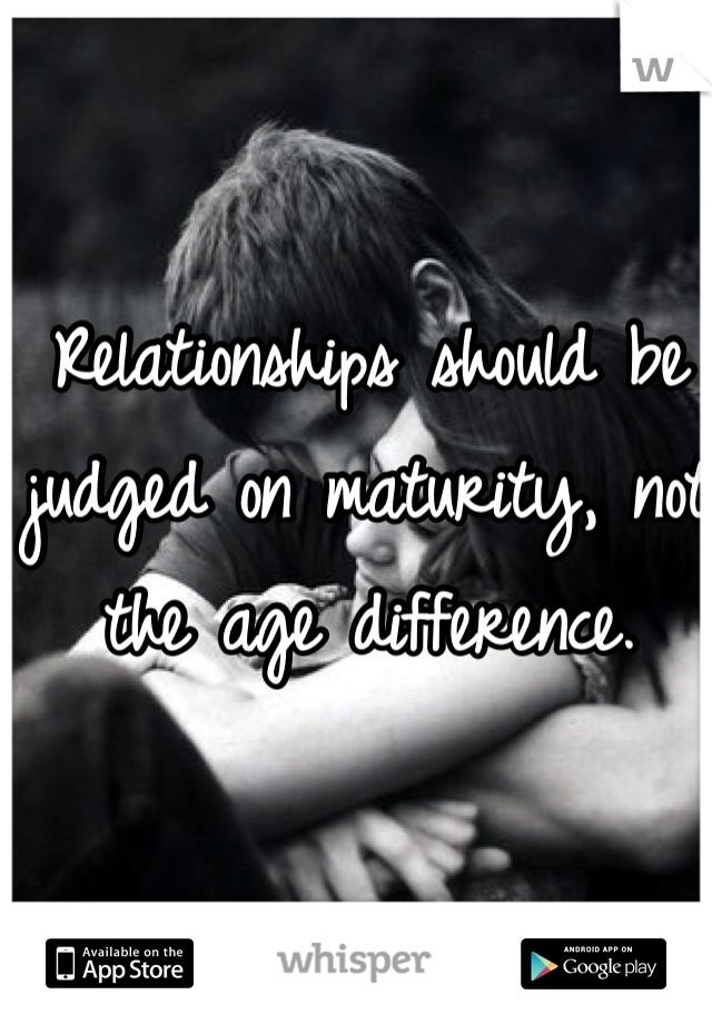 Relationships Should Be Judged On Maturity Not The Age Difference