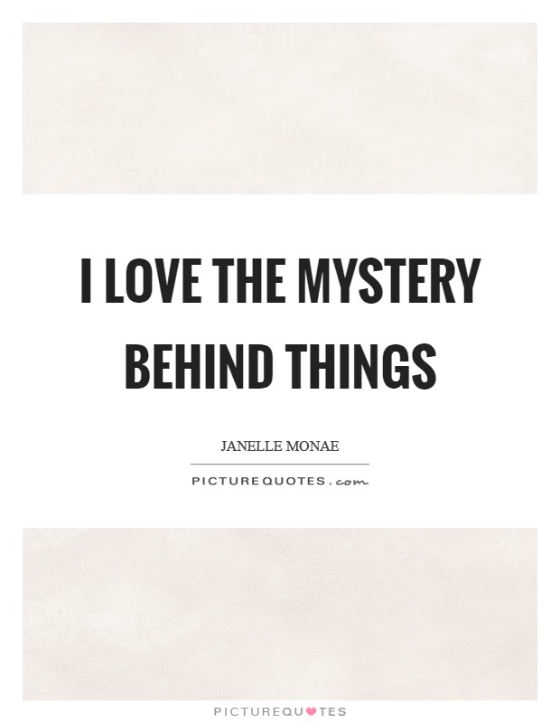 I Love The Mystery Behind Things Picture Quotes