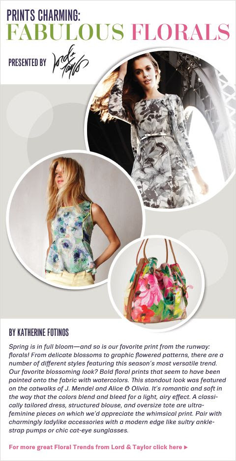 Spring is in full bloom - and so is our favorite print from the runway: florals! From delicate blossoms to graphic flowered patterns, there are a number of different styles featuring this season's most versatile trend. -- Prints Charming: Fabulous Florals