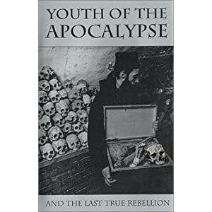 Youth of the Apocalypse: And the Last True Rebellion