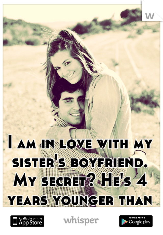 I Am In Love With My Sisters Boyfriend My Secret Hes 4 Years