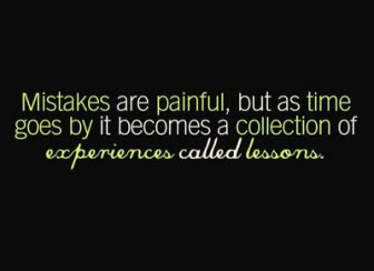 Mistakes Are Painful But As Time Goes By It Becomes A Collection