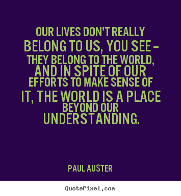 Paul Auster Picture Quotes Our Lives Dont Really Belong To Us
