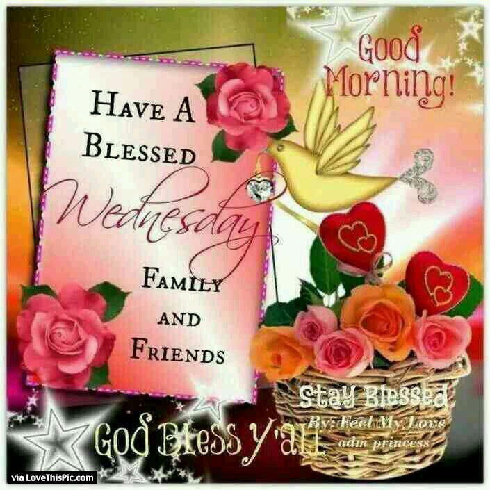 Good Morning Have A Blessed Wednesday Family And Friends Pictures