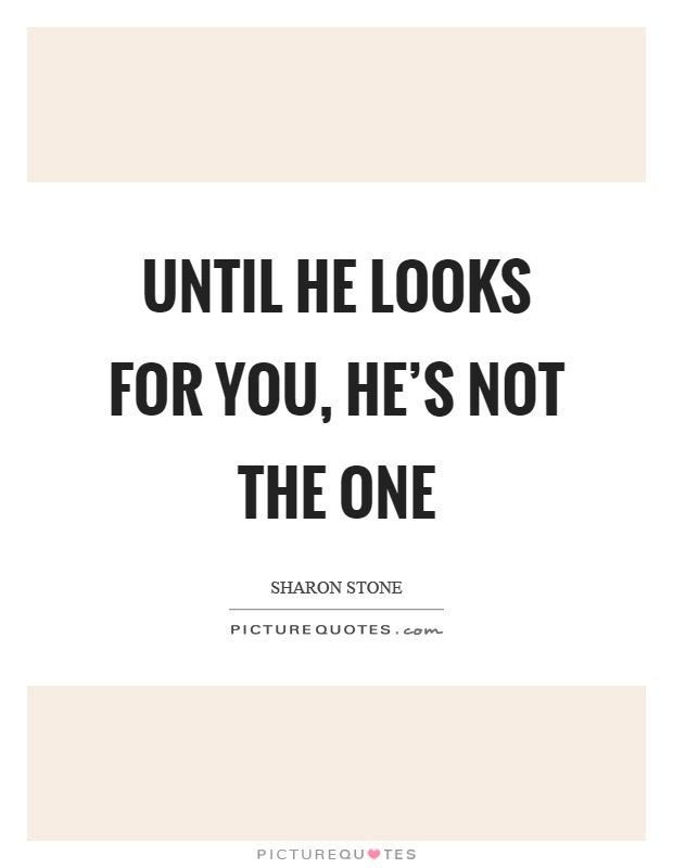 Until He Looks For You Hes Not The One Picture Quotes