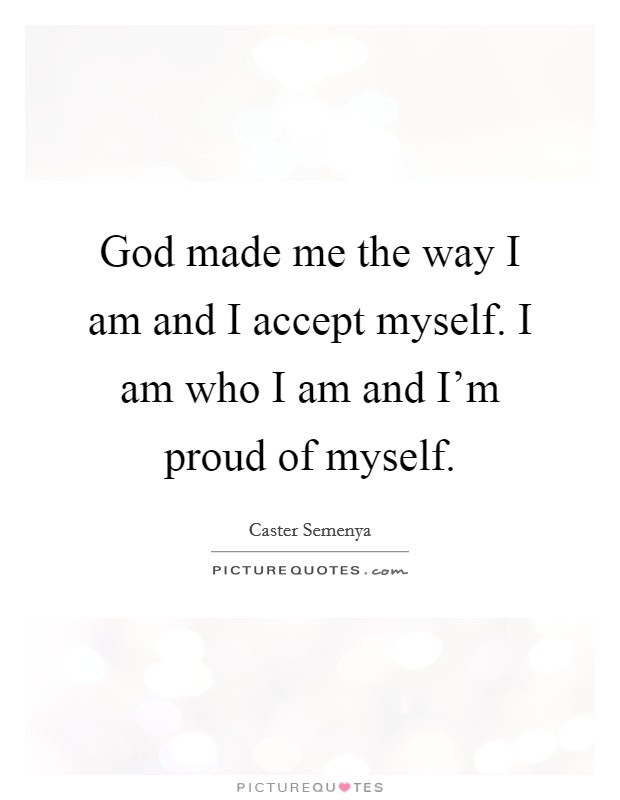 God Made Me The Way I Am And I Accept Myself I Am Who I Am And