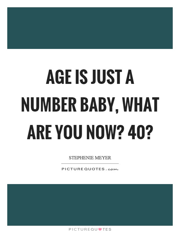 Age Is Just A Number Baby What Are You Now 40 Picture Quotes