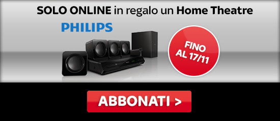 SOLO ONLINE in regalo un Home Theatre Philips fino al 17/11. Abbonati