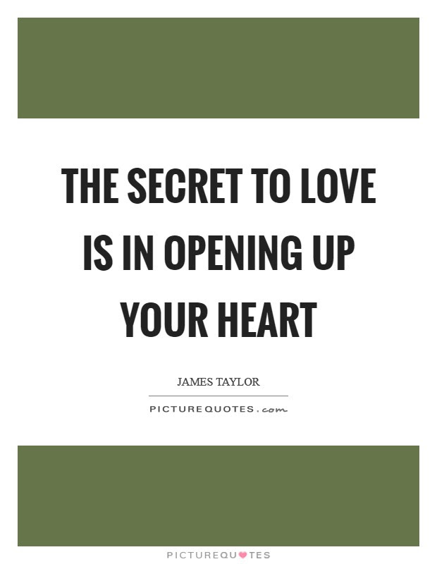 The Secret To Love Is In Opening Up Your Heart Picture Quotes
