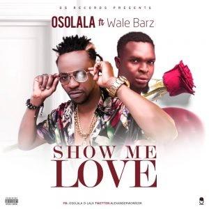 Download Music Mp3:- Osolala Ft Wale Barz – Show Me Love
