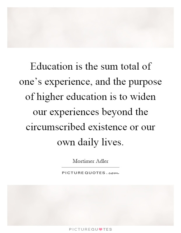 Education Is The Sum Total Of Ones Experience And The Purpose