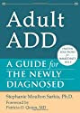 Adult ADD: A Guide for the Newly Diagnosed (The New Harbinger Guides for the Newly Diagnosed Series)