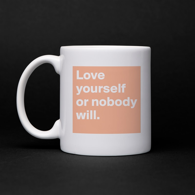 Love Yourself Or Nobody Will Mug By Gen191 Boldomatic Shop