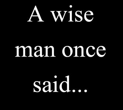A Wise Man Once Said Quotes Funny