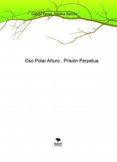 Oso Polar Arturo , Prisiòn Perpetua
