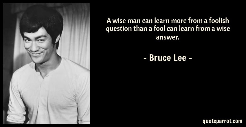 A Wise Man Can Learn More From A Foolish Question Than By Bruce