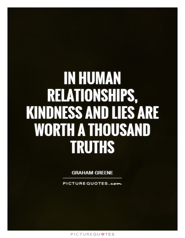 In Human Relationships Kindness And Lies Are Worth A Thousand