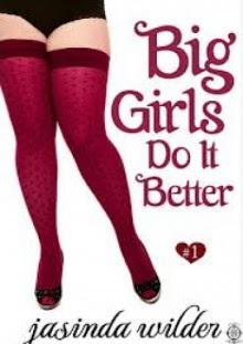 Big Girls Do It Better (Book 1) - Jasinda Wilder