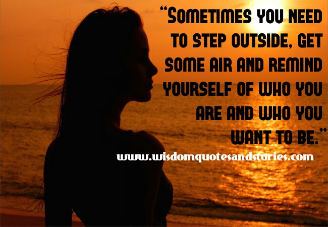 Sometimes You Need To Step Outside Wisdom Quotes Stories