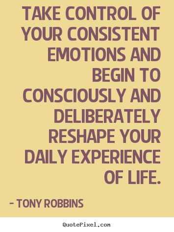 Quotes About Life Take Control Of Your Consistent Emotions And