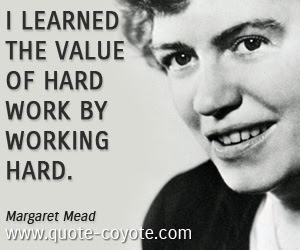 Margaret Mead I Learned The Value Of Hard Work By Working