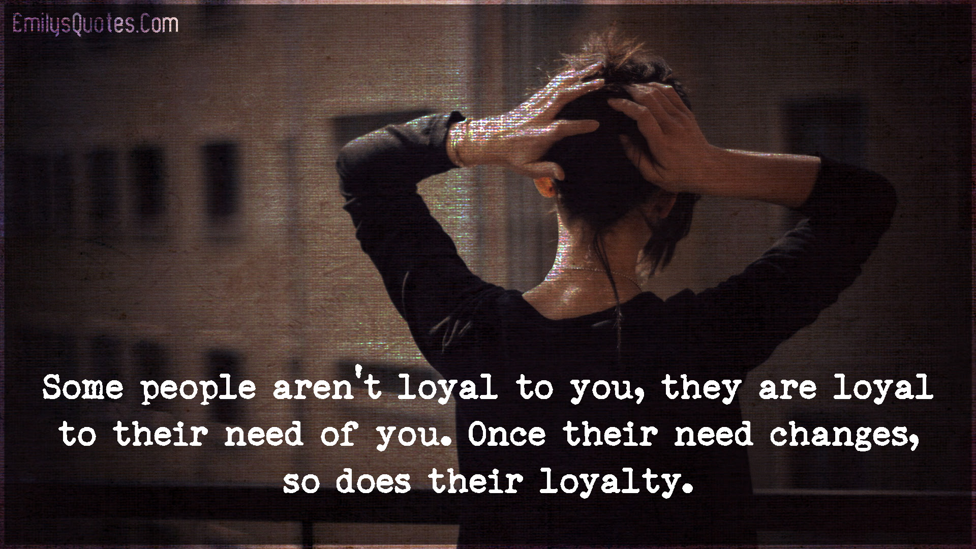 Some People Arent Loyal To You They Are Loyal To Their Popular